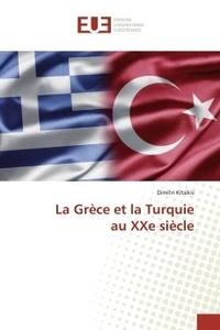 Dimitri Kitsikis - La Grèce et la Turquie au XXe siècle.