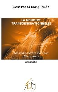 """Plume libre Editions - """"C'est pas si compliqué"""" 3 : La mémoire transgénérationnelle - Les liens secrets qui nous déterminent."""