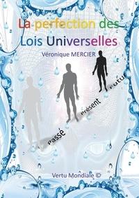 Véronique Mercier - La Perfection des Lois Universelles.