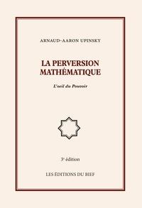 Arnaud-Aaron Upinsky - La perversion mathématique - L'oeil du Pouvoir.