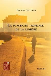 Roland Fontenier - La plasticité tropicale de la lumière.