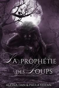 Alessia Dan et Paula Stefan - P'tit Loup 3 : La prophétie des loups.