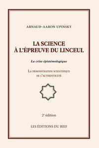 Arnaud-Aaron Upinsky - la science à l'épreuve du linceul - La crise épistémologique, la démonstration scientifique de l'authenticité.
