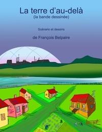François Belpaire - La terre d'au-delà (la bande dessinée).