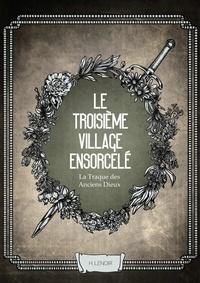 H. Lenoir - La Traque des Anciens Dieux : le Troisième Village Ensorcelé.