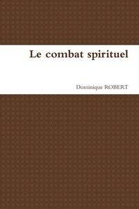 Dominique Robert - Le combat spirituel.