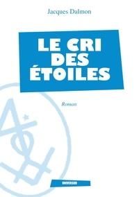 Jacques Dalmon - Le Cri des étoiles.