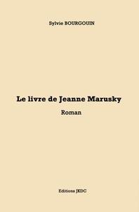 Sylvie Bourgouin - Le livre de jeanne marusky.