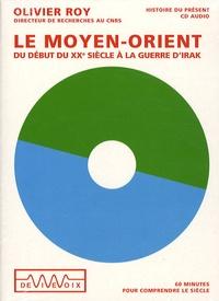 Olivier Roy - Le Moyen-Orient du début du XXe siècle à la guerre d'Irak - CD audio.