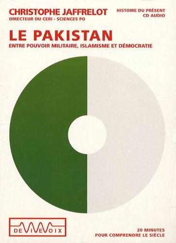 Christophe Jaffrelot - Le Pakistan entre pouvoir militaire, islamisme et démocratie - CD audio.