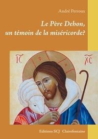André Perroux - Le Père Dehon - Un témoin de la miséricorde?.