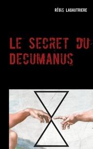 Régis Lagautrière - Le Secret du Decumanus.
