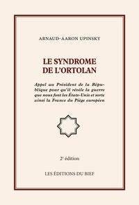 Arnaud-Aaron Upinsky - Le syndrome de l'ortolan - Appel au Président de la République pour qu'il révèle la guerre que nous font les États-Unis et sorte ainsi la France du Piège européen.