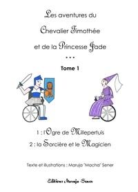 Sener Macha - Les aventures du Chevalier Timothée et de la Princesse Jade - Tome 1.