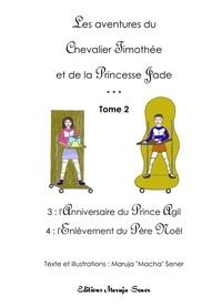 Sener Macha - Les aventures du Chevalier Timothée et de la Princesse Jade - Tome 2.