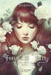 Graphein Editions - Les Chroniques des Fleurs d'Opale  : Les Chroniques des Fleurs d'Opale, Tome I - La Candeur de la Rose, partie 1.