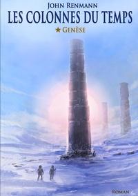 J. Renmann - Les colonnes du temps 1 : Les colonnes du temps - Tome 1 - Genèse.
