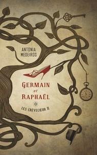 Antonia Medeiros - La saga des Crèvecoeur 2 : Les Crèvecoeur 2 - Germain et Raphaël.