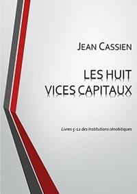 Jean Cassien - LES HUIT VICES CAPITAUX: Livres 5-12 des Institutions cénobitiques.