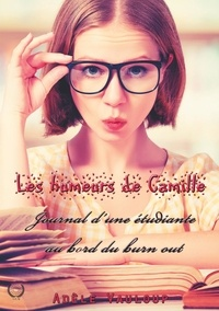 Adèle Vauloup - Les humeurs de Camille - Journal d'une étudiante au bord du burn out.