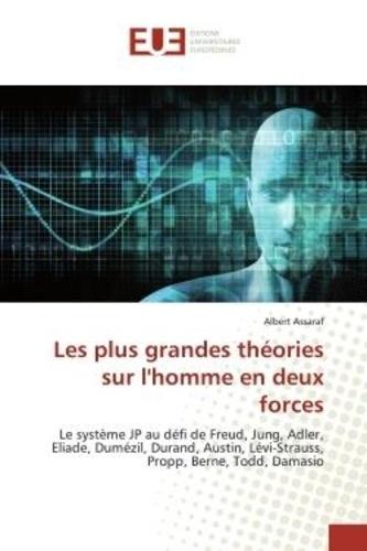 Albert Assaraf - Les plus grandes théories sur l'homme en deux forces - Le système JP au défi de Freud, Jung, Adler, Eliade, Dumézil, Durand, Austin, Lévi-Strauss, Propp,.