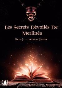 Merlinéa Merlinéa - Les secrets dévoilés de Merlinéa  : Les secrets dévoilés de Merlinéa - Version Pirates.