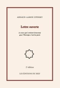 Arnaud-Aaron Upinsky - Lettre ouverte à ceux qui croient (encore) que l'Europe c'est la paix.