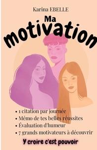 Karina Ebelle - Ma motivation 1 : Ma motivation - Y croire c'est pouvoir.