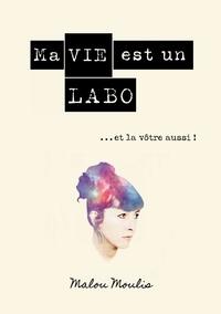 Malou Moulis - Ma vie est un Labo et la vôtre aussi.