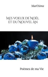 Marlène Martinvalet - Mes voeux de Noël et du Nouvel An - Poèmes de ma Vie.