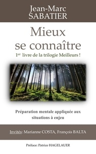 Jean-Marc Sabatier - Mieux se connaître: Trilogie : préparation mentale appliquée aux situations à enjeu.