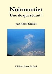 Rémi Guillet - Noirmoutier : Une île qui séduit.