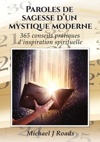Michael j. Roads - Paroles de sagesse d'un mystique moderne - 365 conseils pratiques d'inspiration spirituelle.