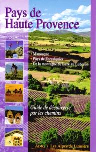Adri-cimes - Pays de Haute-Provence : de Lure au Luberon - Manosque, Pays de Forcalquier, De la montagne de Lure au Luberon, Guide de découverte par les chemins.