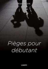 Alain Vincent - Pièges pour débutant.