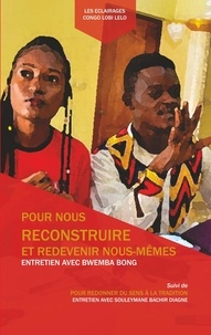 Bwemba Bong - Pour nous reconstruire et redevenir nous-mêmes - Suivi de Pour redonner du sens à la tradition.