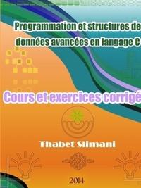 Thabet Slimani - Programmation Et Structures de Donnees Avancees En Langage C: Cours Et Exercices Corriges.