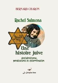 Charon Bernard - Rachel Salmona-Une histoire juive (Antisémitisme, persécutions et extermination).