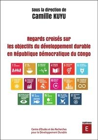 Camille Kuyu - Regards croisés sur les objectifs du développement durable en République démocratique du Congo.