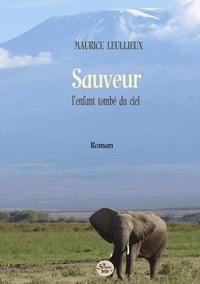 Maurice Leullieux - Sauveur, l'enfant tombé du ciel.