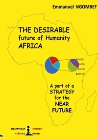 Diasporas Noires - The desirable future of Humanity, AFRICA - A part of a strategy for the near future.