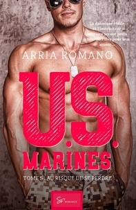 Arria Romano - U.S. Marines - Tome 5, Au risque de se perdre.