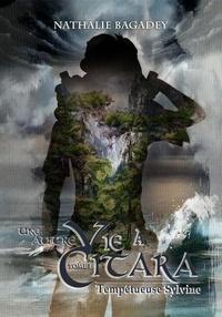 Nathalie Bagadey - Une autre vie à Citara 1 : Une autre vie à Citara - tome 1 : Tempétueuse Sylvine.