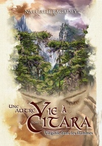 """Nathalie Bagadey - Une autre vie à Citara 2 : """"Une autre vie à Citara"""" - Tome 2 : Virginie dans les flammes."""