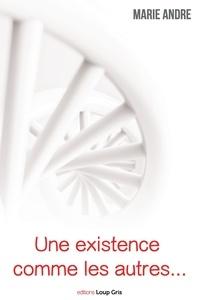 Marie André - Une existence comme les autres.