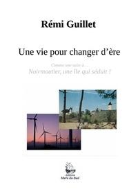 Rémi Guillet - Une vie pour changer d'ère.