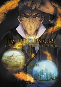 A.R Cooper - Les précurseurs - Tome 1, Les aventures du professeur Smith.