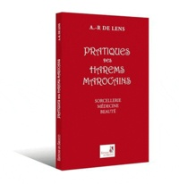 A.-R. de Lens - Pratiques des harems marocains.