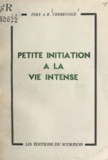 A. R. Verbrugge - Petite initiation à la vie intense.