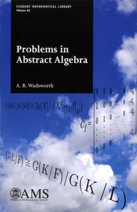 A R Wadsworth - Problems in Abstract Algebra.